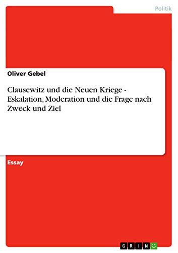 9783638762793: Clausewitz und die Neuen Kriege - Eskalation, Moderation und die Frage nach Zweck und Ziel