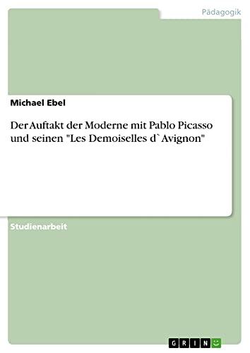 Der Auftakt der Moderne mit Pablo Picasso: Michael Ebel
