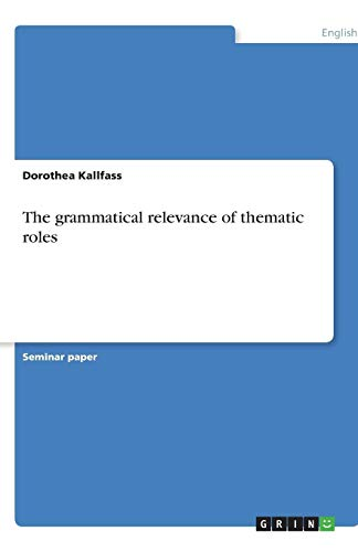 9783638768139: The grammatical relevance of thematic roles