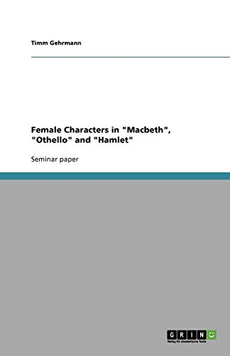 "Female Characters in ""Macbeth"", ""Othello"" and ""Hamlet"": Timm Gehrmann"