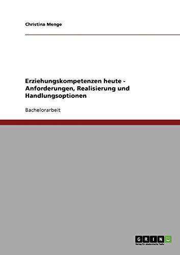 9783638774437: Erziehungskompetenzen heute - Anforderungen, Realisierung und Handlungsoptionen (German Edition)