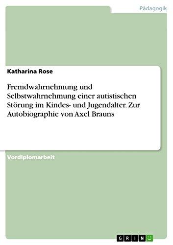 9783638775748: Fremdwahrnehmung und Selbstwahrnehmung einer autistischen Störung im Kindes- und Jugendalter. Zur Autobiographie von Axel Brauns (German Edition)