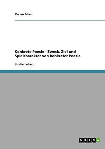 Konkrete Poesie - Zweck, Ziel und Spielcharakter: Marcus Erben