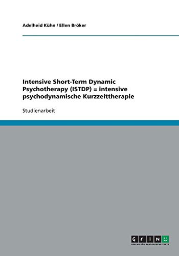 9783638788656: Intensive Short-Term Dynamic Psychotherapy (ISTDP) = intensive psychodynamische Kurzzeittherapie (German Edition)