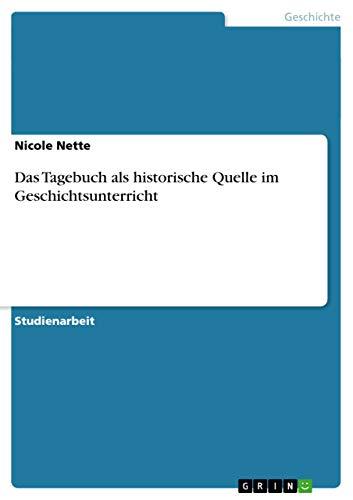 9783638791991: Das Tagebuch als historische Quelle im Geschichtsunterricht (German Edition)