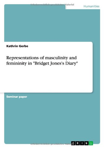 "Representations of Masculinity and Femininity in ""Bridget Jones's Diary"": Kathrin Gerbe"