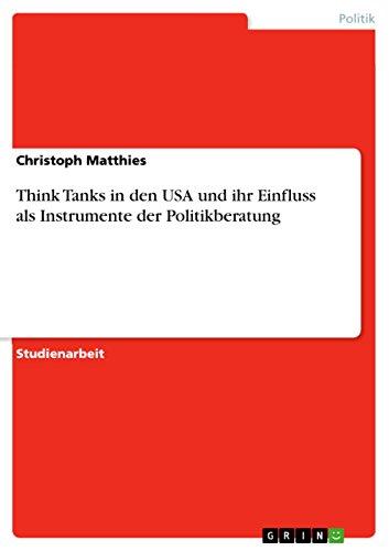 9783638795463: Think Tanks in den USA und ihr Einfluss als Instrumente der Politikberatung (German Edition)