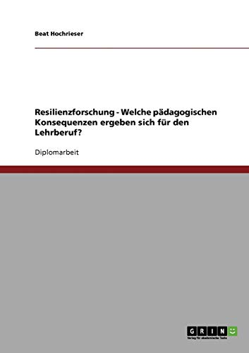 9783638795814: Resilienzforschung - Welche pädagogischen Konsequenzen ergeben sich für den Lehrberuf?