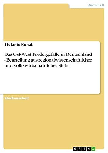 9783638798785: Das Ost-West Fördergefälle in Deutschland - Beurteilung aus regionalwissenschaftlicher und volkswirtschaftlicher Sicht