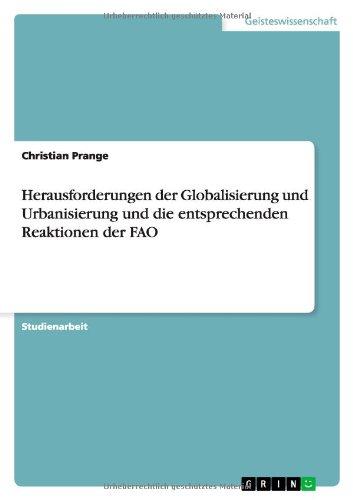 9783638801799: Herausforderungen der Globalisierung und Urbanisierung und die entsprechenden Reaktionen der FAO (German Edition)