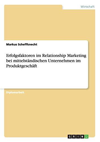 Erfolgsfaktoren im Relationship Marketing bei mittelständischen Unternehmen im Produktgesch&...