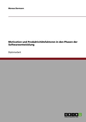 Motivation Und Produktivitatsfaktoren in Den Phasen Der Softwareentwicklung: Maresa Dormann