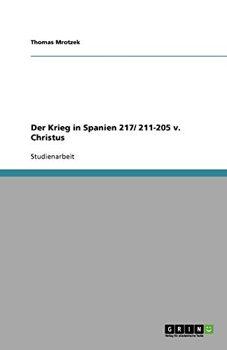 Der Krieg in Spanien 217/ 211-205 v. Christus (German Edition): Thomas Mrotzek