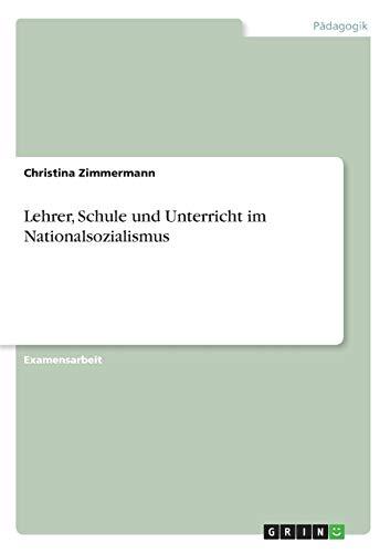 9783638816236: Lehrer, Schule und Unterricht im Nationalsozialismus (German Edition)