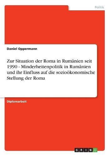 Zur Situation der Roma in Rumänien seit 1990 - Minderheitenpolitik in Rumänien und ihr ...