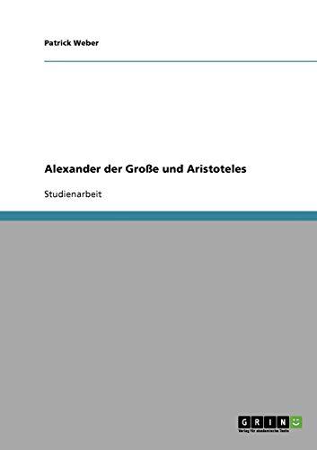 9783638825665: Alexander der Große und Aristoteles