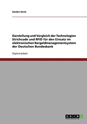 9783638826778: Darstellung Und Vergleich Der Technologien Strichcode Und Rfid Fur Den Einsatz Im Elektronischen Bargeldmanagementsystem Der Deutschen Bundesbank (German Edition)
