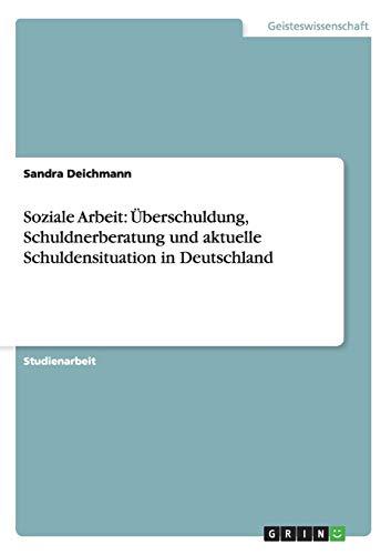 9783638827270: Soziale Arbeit: Überschuldung, Schuldnerberatung und aktuelle Schuldensituation in Deutschland (German Edition)