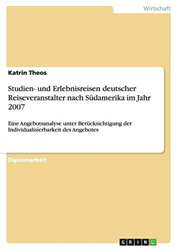 9783638831611: Studien- Und Erlebnisreisen Deutscher Reiseveranstalter Nach Sudamerika Im Jahr 2007