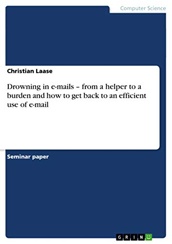9783638831666: Drowning in e-mails - from a helper to a burden and how to get back to an efficient use of e-mail