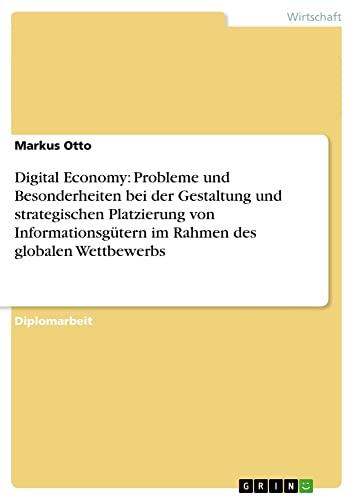 9783638834315: Digital Economy: Probleme und Besonderheiten bei der Gestaltung und strategischen Platzierung von Informationsgütern im Rahmen des globalen Wettbewerbs