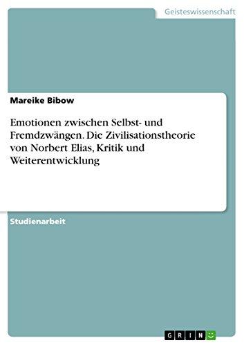9783638835107: Emotionen zwischen Selbst- und Fremdzwängen. Die Zivilisationstheorie von Norbert Elias, Kritik und Weiterentwicklung