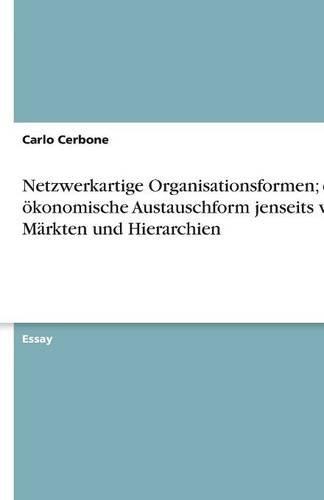 9783638836876: Netzwerkartige Organisationsformen; eine ökonomische Austauschform jenseits von Märkten und Hierarchien (German Edition)