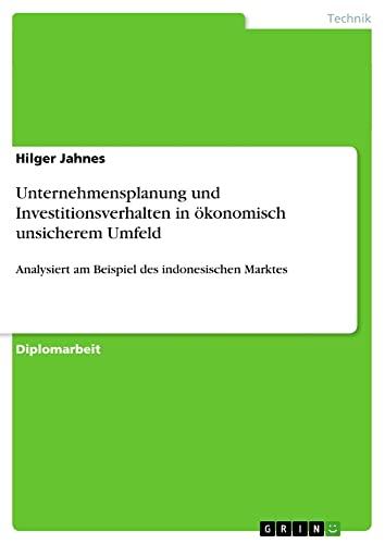 9783638837415: Unternehmensplanung und Investitionsverhalten in ökonomisch unsicherem Umfeld (German Edition)