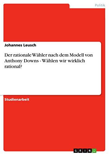 9783638839129: Der rationale W�hler nach dem Modell von Anthony Downs - W�hlen wir wirklich rational?