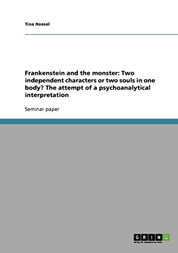 9783638840521: Frankenstein and the monster: Two independent characters or two souls in one body? The attempt of a psychoanalytical interpretation