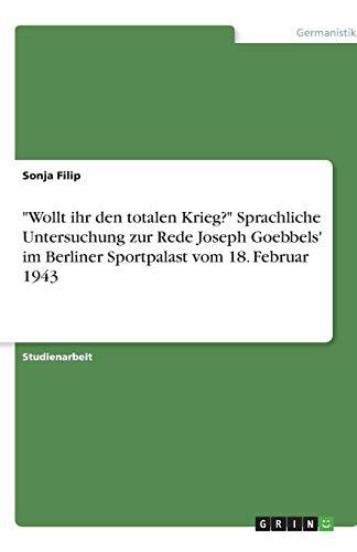 9783638843706: Wollt Ihr Den Totalen Krieg? Sprachliche Untersuchung Zur Rede Joseph Goebbels' Im Berliner Sportpalast Vom 18. Februar 1943