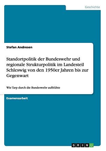 9783638845823: Standortpolitik Der Bundeswehr Und Regionale Strukturpolitik Im Landesteil Schleswig Von Den 1950er Jahren Bis Zur Gegenwart