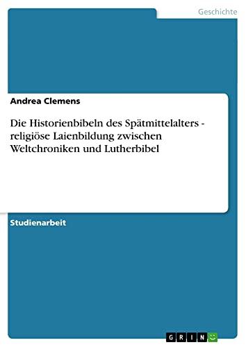 Die Historienbibeln Des Spatmittelalters - Religiose Laienbildung Zwischen Weltchroniken Und ...