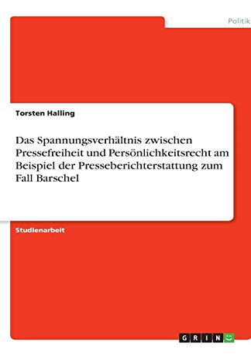 Das Spannungsverhaltnis Zwischen Pressefreiheit Und Personlichkeitsrecht Am Beispiel Der ...