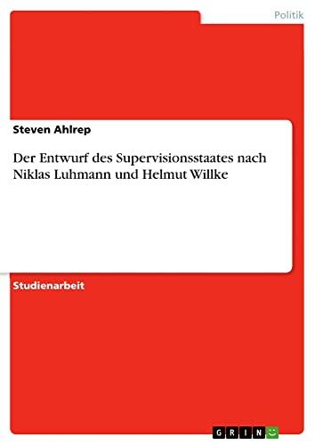 9783638848855: Der Entwurf des Supervisionsstaates nach Niklas Luhmann und Helmut Willke (German Edition)