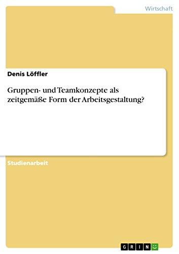 9783638849357: Gruppen- und Teamkonzepte als zeitgemäße Form der Arbeitsgestaltung? (German Edition)