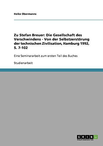 9783638850650: Zu Stefan Breuer: Die Gesellschaft des Verschwindens - Von der Selbstzerstörung der technischen Zivilisation, Hamburg 1992, S. 7-102 (German Edition)