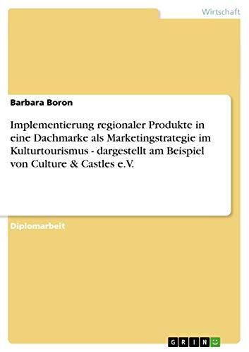 Implementierung regionaler Produkte in eine Dachmarke als Marketingstrategie im Kulturtourismus - ...