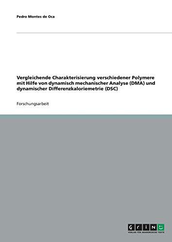 9783638855464: Vergleichende Charakterisierung verschiedener Polymere mit Hilfe von dynamisch mechanischer Analyse (DMA) und dynamischer Differenzkaloriemetrie (DSC) (German Edition)