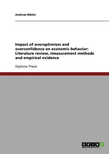 9783638861144: Impact of overoptimism and overconfidence on economic behavior: Literature review, measurement methods and empirical evidence