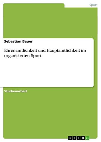 9783638861489: Ehrenamtlichkeit Und Hauptamtlichkeit Im Organisierten Sport