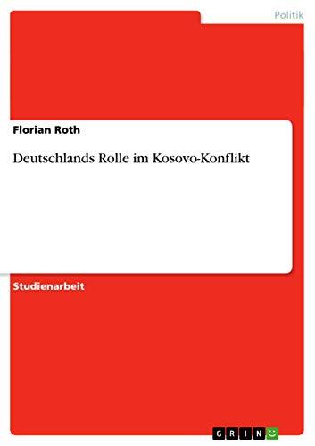 9783638862004: Deutschlands Rolle im Kosovo-Konflikt