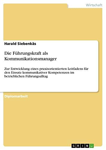 Die Fuhrungskraft ALS Kommunikationsmanager: Harald Siebenkas