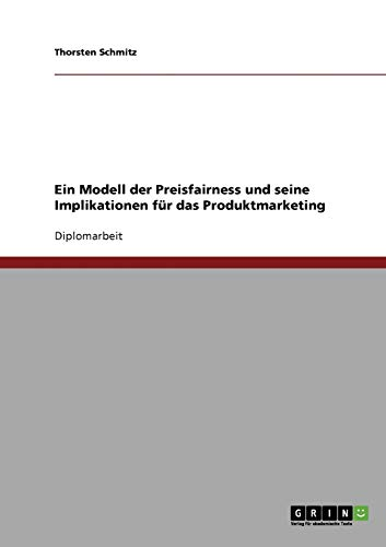 9783638865777: Ein Modell der Preisfairness und seine Implikationen für das Produktmarketing (German Edition)