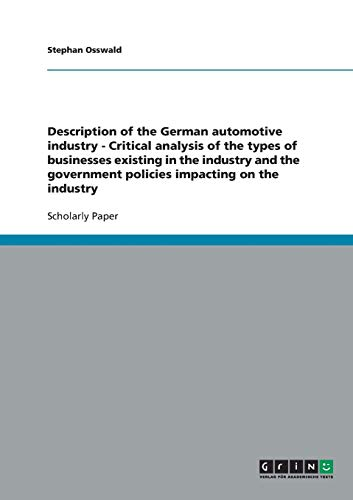 9783638874373: Description of the German automotive industry - Critical analysis of the types of businesses existing in the industry and the government policies impacting on the industry