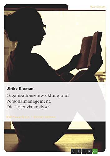Organisationsentwicklung Und Personalmanagement. Die Potenzialanalyse: Ulrike Kipman