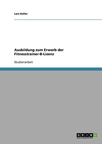 9783638878043: Ausbildung Zum Erwerb Der Fitnesstrainer-B-Lizenz (German Edition)