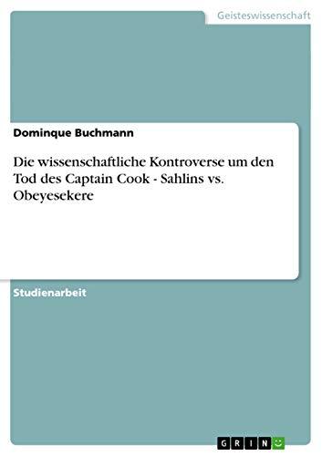 9783638878517: Die wissenschaftliche Kontroverse um den Tod des Captain Cook - Sahlins vs. Obeyesekere (German Edition)