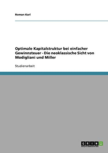 Optimale Kapitalstruktur Bei Einfacher Gewinnsteuer - Die Neoklassische Sicht Von Modigliani Und ...
