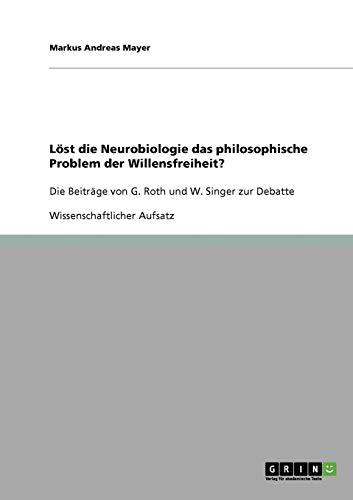 Lost Die Neurobiologie Das Philosophische Problem Der Willensfreiheit? G. Roths Und W. Singers ...